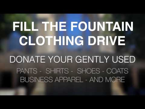 Fill the Fountain; Donate Your Gently Used Clothing; pants, shirts, shoes; coats, business apparrel and more